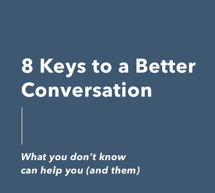 8 Keys to a Better Conversation